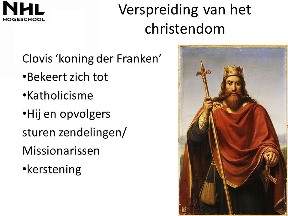 Verspreiding van het christendom Clovis 'koning der Franken' Bekeert zich tot Katholicisme Hij en opvolgers sturen zendelingen/ Missionarissen kersten