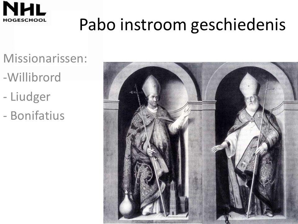 Pabo instroom geschiedenis Missionarissen: -Willibrord - Liudger - Bonifatius