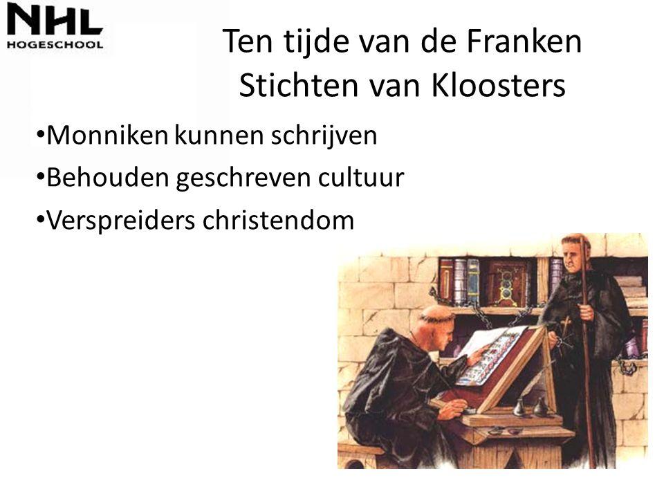 Ten tijde van de Franken Stichten van Kloosters Monniken kunnen schrijven Behouden geschreven cultuur Verspreiders christendom
