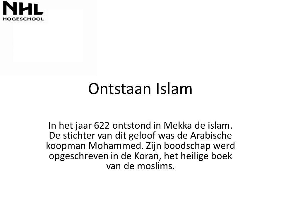 Ontstaan Islam In het jaar 622 ontstond in Mekka de islam. De stichter van dit geloof was de Arabische koopman Mohammed. Zijn boodschap werd opgeschre
