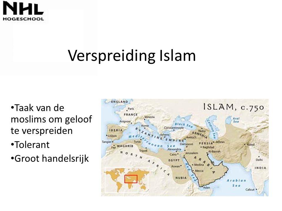 Verspreiding Islam Taak van de moslims om geloof te verspreiden Tolerant Groot handelsrijk