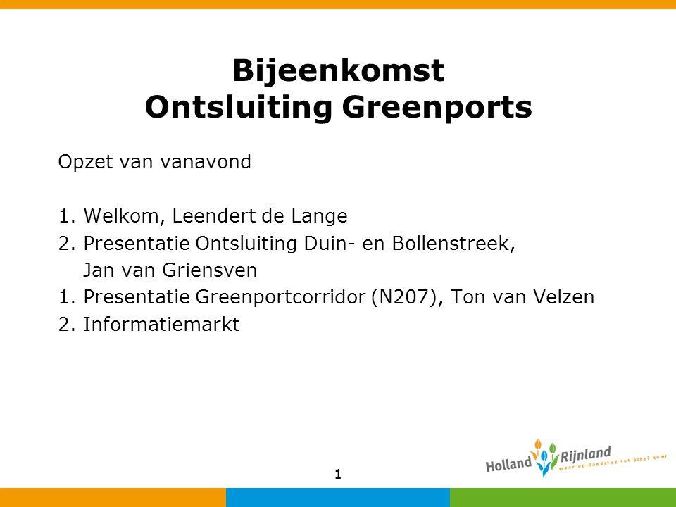 Bijeenkomst Ontsluiting Greenports Opzet van vanavond 1.Welkom, Leendert de Lange 2.Presentatie Ontsluiting Duin- en Bollenstreek, Jan van Griensven 1
