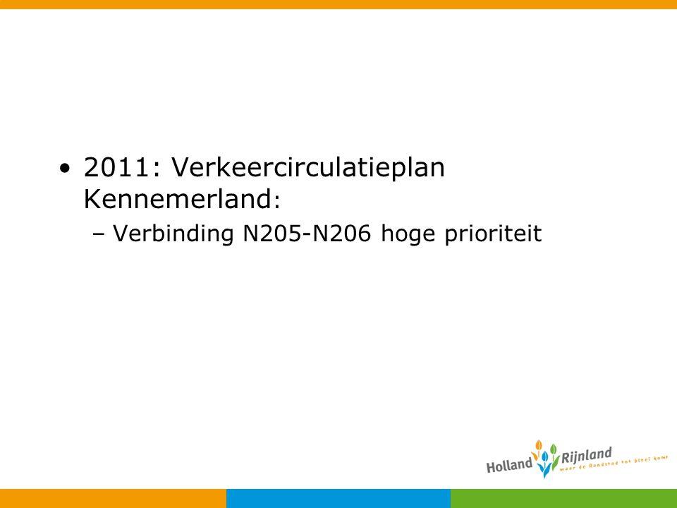 2011: Verkeercirculatieplan Kennemerland : –Verbinding N205-N206 hoge prioriteit
