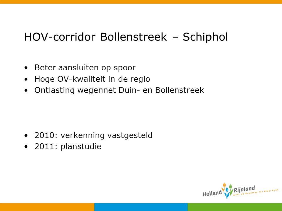 HOV-corridor Bollenstreek – Schiphol Beter aansluiten op spoor Hoge OV-kwaliteit in de regio Ontlasting wegennet Duin- en Bollenstreek 2010: verkennin