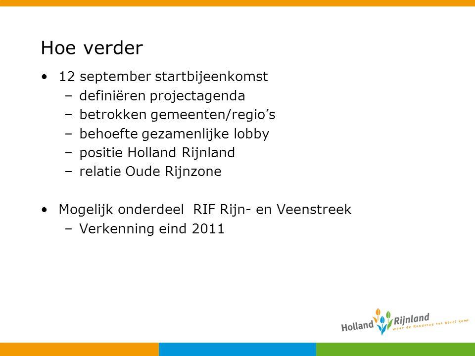 Hoe verder 12 september startbijeenkomst –definiëren projectagenda –betrokken gemeenten/regio's –behoefte gezamenlijke lobby –positie Holland Rijnland