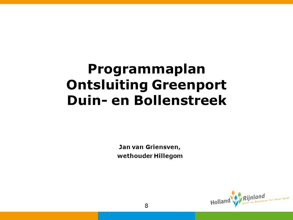 8 Programmaplan Ontsluiting Greenport Duin- en Bollenstreek Jan van Griensven, wethouder Hillegom
