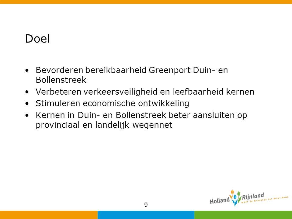 9 Doel Bevorderen bereikbaarheid Greenport Duin- en Bollenstreek Verbeteren verkeersveiligheid en leefbaarheid kernen Stimuleren economische ontwikkel