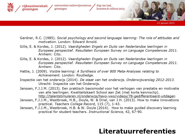 23 januari 2015 universitair onderwijscentrum groningen dag van taal, kunsten & cultuur 2015 Literatuurreferenties Gardner, R.C. (1985). Social psycho