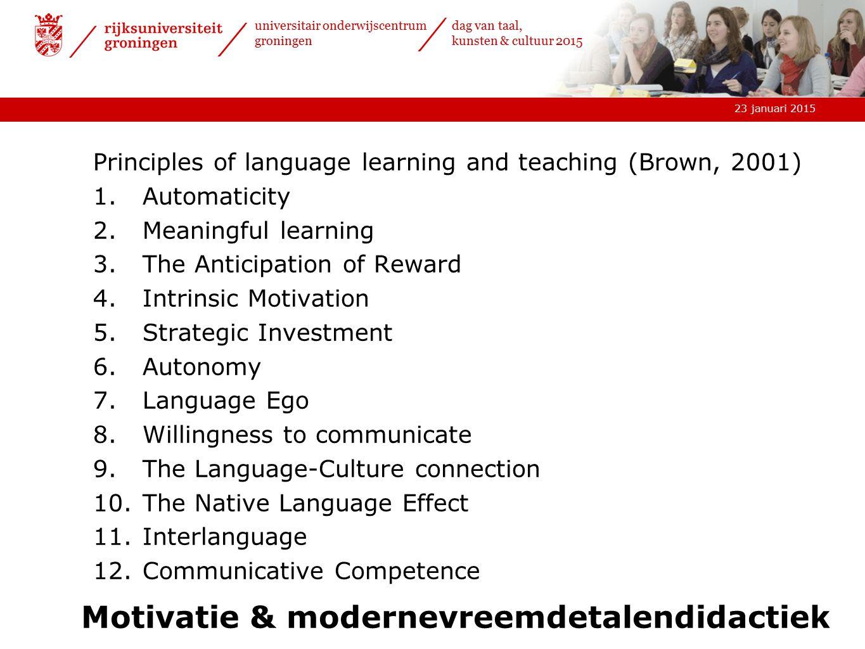 23 januari 2015 universitair onderwijscentrum groningen dag van taal, kunsten & cultuur 2015 Motivatie & modernevreemdetalendidactiek Principles of la