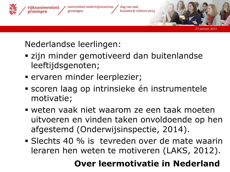 23 januari 2015 universitair onderwijscentrum groningen dag van taal, kunsten & cultuur 2015 Over leermotivatie in Nederland Nederlandse leerlingen: 