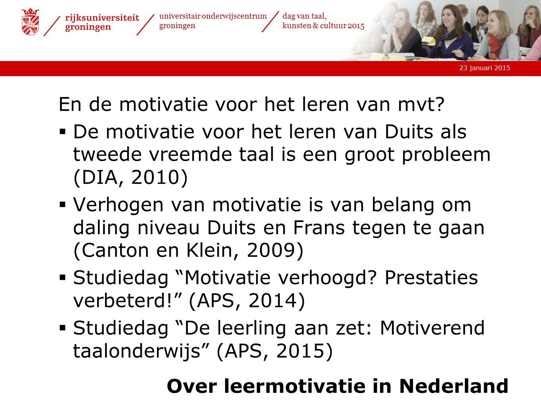 23 januari 2015 universitair onderwijscentrum groningen dag van taal, kunsten & cultuur 2015 Over leermotivatie in Nederland En de motivatie voor het