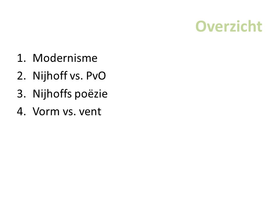 Overzicht 1.Modernisme 2.Nijhoff vs. PvO 3.Nijhoffs poëzie 4.Vorm vs. vent