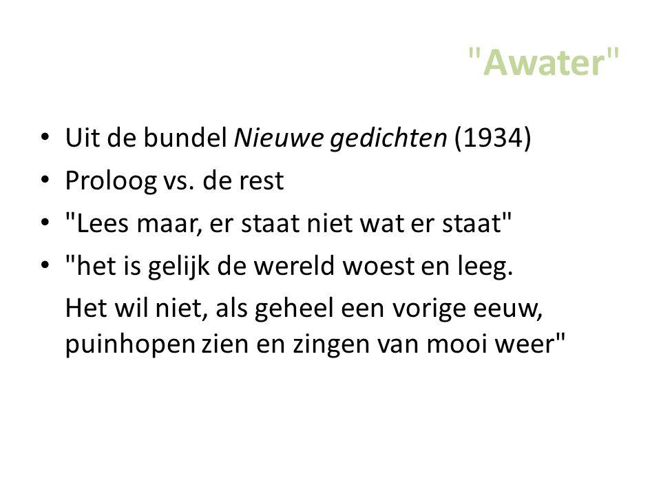 Awater Uit de bundel Nieuwe gedichten (1934) Proloog vs.