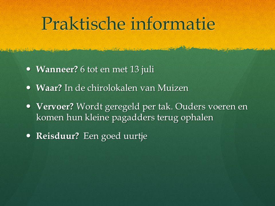 Praktische informatie Wanneer.6 tot en met 13 juli Wanneer.