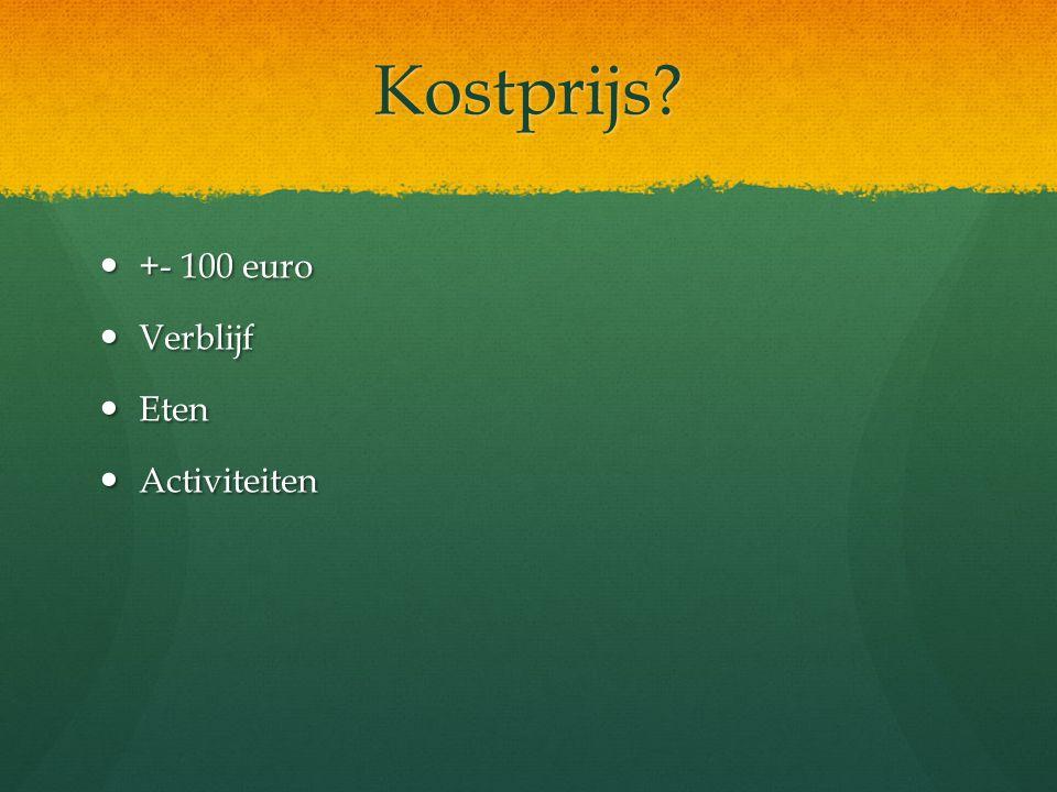 Kostprijs +- 100 euro +- 100 euro Verblijf Verblijf Eten Eten Activiteiten Activiteiten