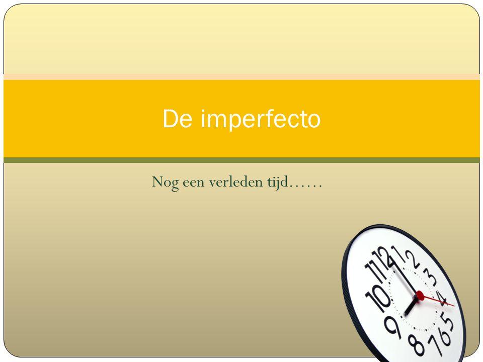 In de pretérito imperfecto zitten weinig onregelmatige werkwoorden.