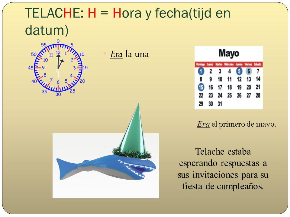 TELACHE: H = Hora y fecha(tijd en datum) Era la una Era el primero de mayo.