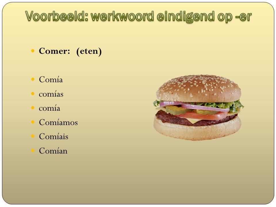 Comer: (eten) Comía comías comía Comíamos Comíais Comían