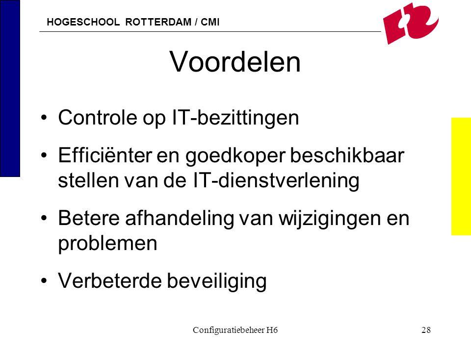 HOGESCHOOL ROTTERDAM / CMI Configuratiebeheer H628 Voordelen Controle op IT-bezittingen Efficiënter en goedkoper beschikbaar stellen van de IT-dienstv