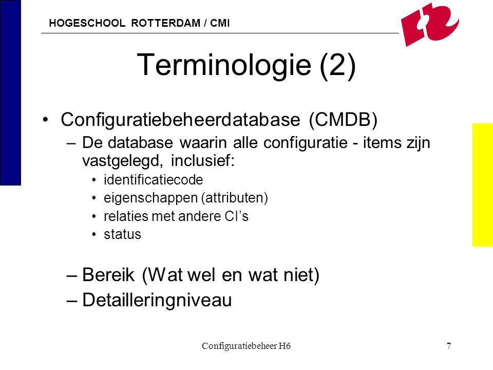 HOGESCHOOL ROTTERDAM / CMI Configuratiebeheer H67 Terminologie (2) Configuratiebeheerdatabase (CMDB) –De database waarin alle configuratie - items zij