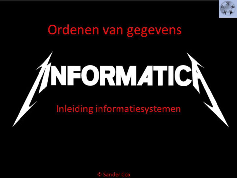 Ordenen van gegevens Inleiding informatiesystemen © Sander Cox