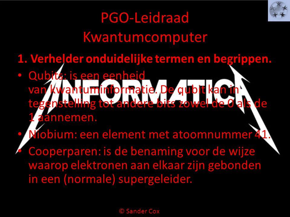 PGO-Leidraad Kwantumcomputer 1. Verhelder onduidelijke termen en begrippen. Qubits: is een eenheid van kwantuminformatie. De qubit kan in tegenstellin