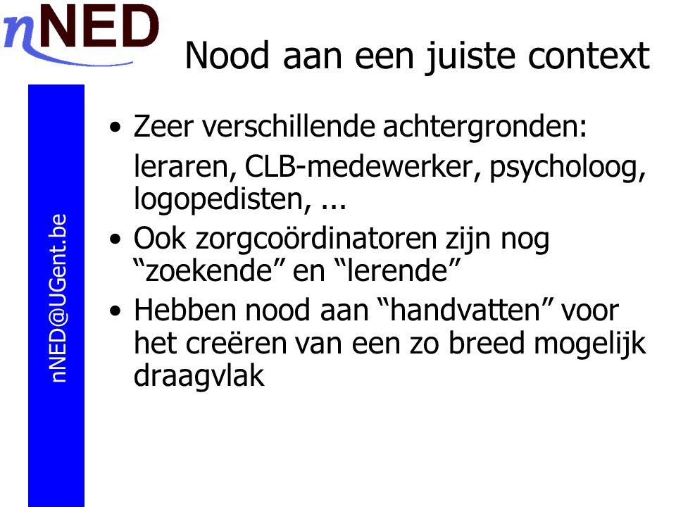 Nood aan een juiste context Zeer verschillende achtergronden: leraren, CLB-medewerker, psycholoog, logopedisten,...