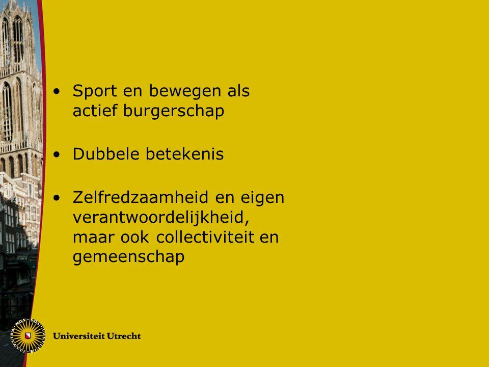 Sport en bewegen als actief burgerschap Dubbele betekenis Zelfredzaamheid en eigen verantwoordelijkheid, maar ook collectiviteit en gemeenschap
