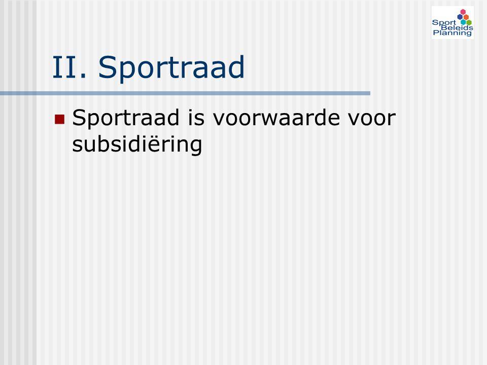 II. Sportraad Sportraad is voorwaarde voor subsidiëring