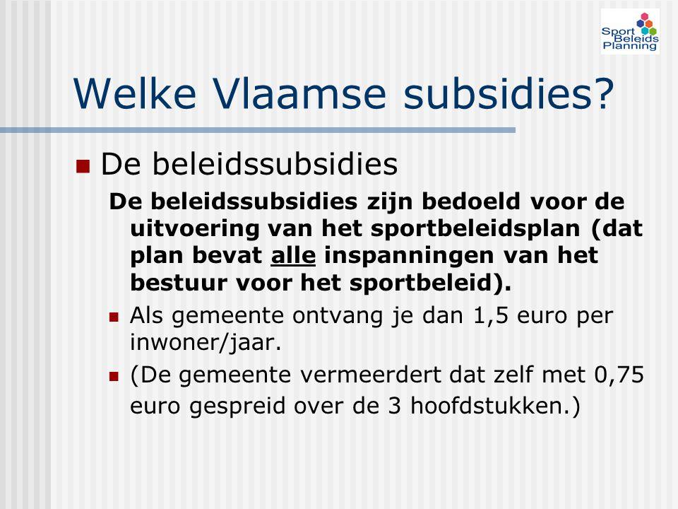 Welke Vlaamse subsidies? De beleidssubsidies De beleidssubsidies zijn bedoeld voor de uitvoering van het sportbeleidsplan (dat plan bevat alle inspann