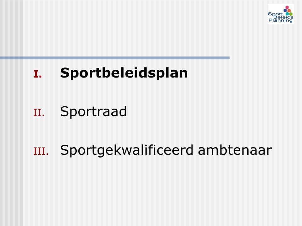 I. Sportbeleidsplan II. Sportraad III. Sportgekwalificeerd ambtenaar