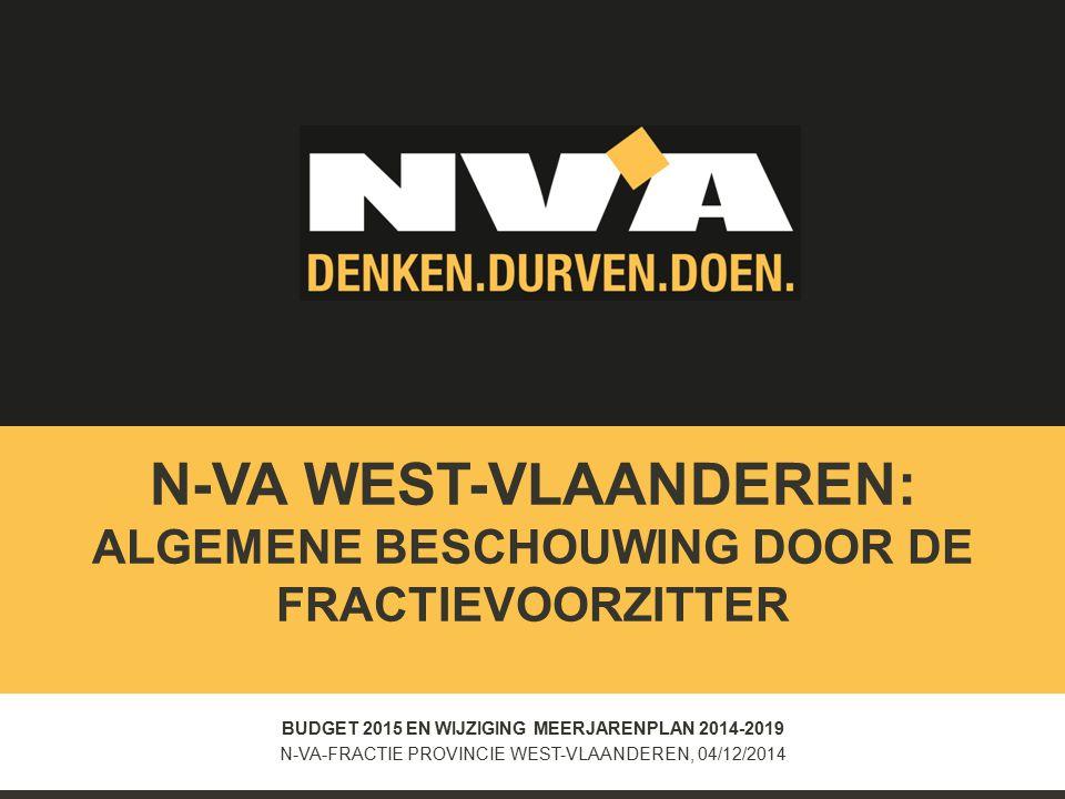 BUDGET 2015 EN WIJZIGING MEERJARENPLAN 2014-2019 N-VA-FRACTIE PROVINCIE WEST-VLAANDEREN, 04/12/2014 N-VA WEST-VLAANDEREN: ALGEMENE BESCHOUWING DOOR DE FRACTIEVOORZITTER