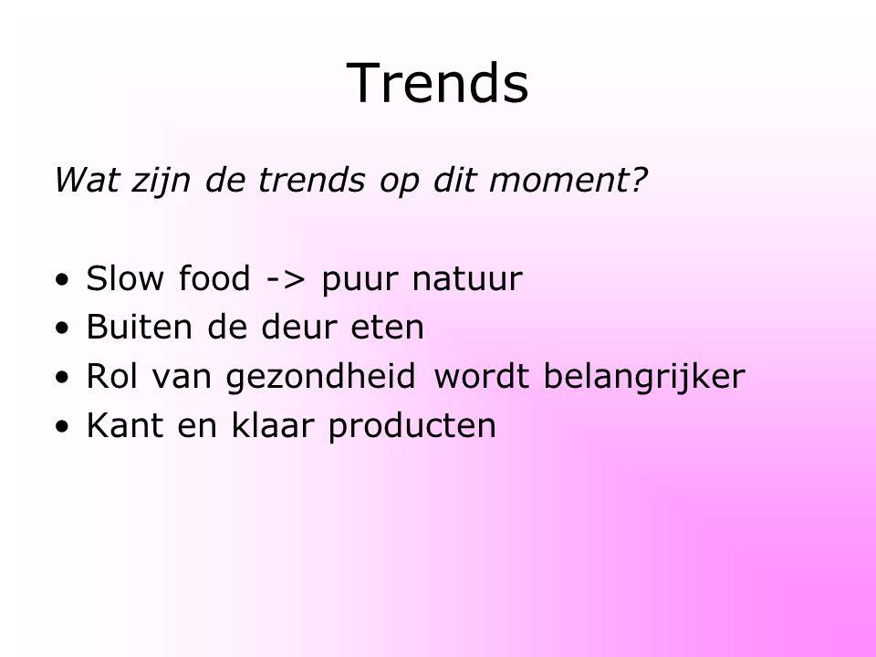Trends Wat zijn de trends op dit moment? Slow food -> puur natuur Buiten de deur eten Rol van gezondheid wordt belangrijker Kant en klaar producten