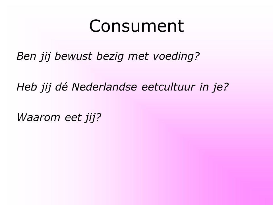 Consument Ben jij bewust bezig met voeding? Heb jij dé Nederlandse eetcultuur in je? Waarom eet jij?