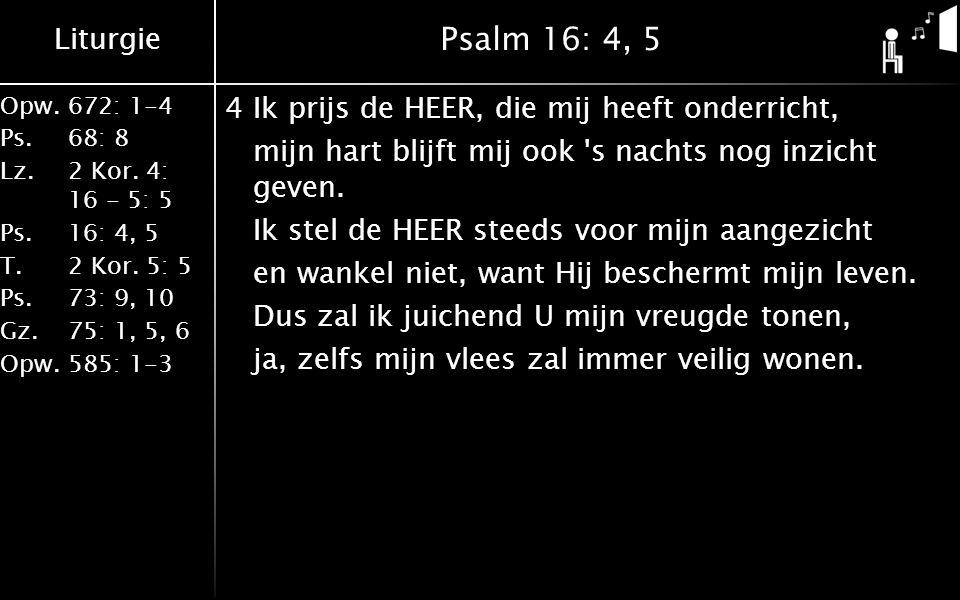 Liturgie Opw.672: 1-4 Ps. 68: 8 Lz. 2 Kor. 4: 16 - 5: 5 Ps. 16: 4, 5 T. 2 Kor. 5: 5 Ps. 73: 9, 10 Gz. 75: 1, 5, 6 Opw. 585: 1-3 Psalm 16: 4, 5 4Ik pri