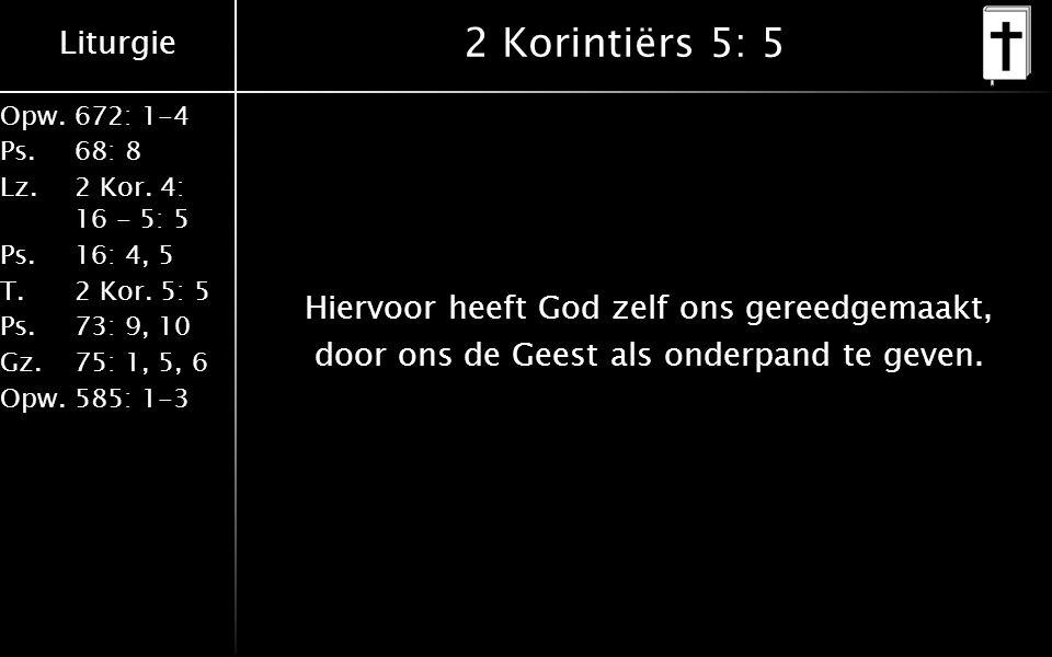Liturgie Opw.672: 1-4 Ps. 68: 8 Lz. 2 Kor. 4: 16 - 5: 5 Ps. 16: 4, 5 T. 2 Kor. 5: 5 Ps. 73: 9, 10 Gz. 75: 1, 5, 6 Opw. 585: 1-3 2 Korintiërs 5: 5 Hier