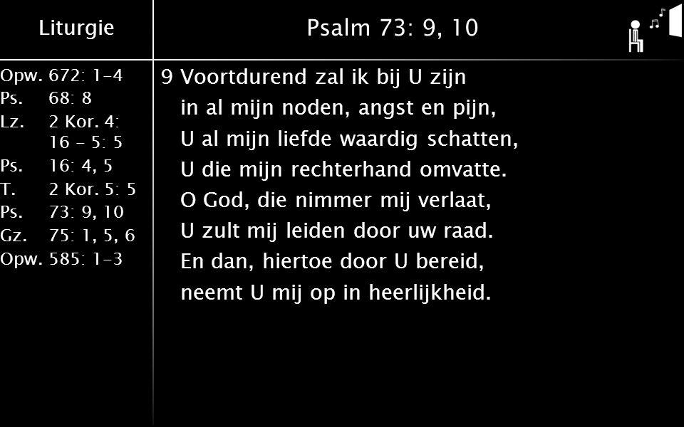 Liturgie Opw.672: 1-4 Ps. 68: 8 Lz. 2 Kor. 4: 16 - 5: 5 Ps. 16: 4, 5 T. 2 Kor. 5: 5 Ps. 73: 9, 10 Gz. 75: 1, 5, 6 Opw. 585: 1-3 Psalm 73: 9, 10 9Voort