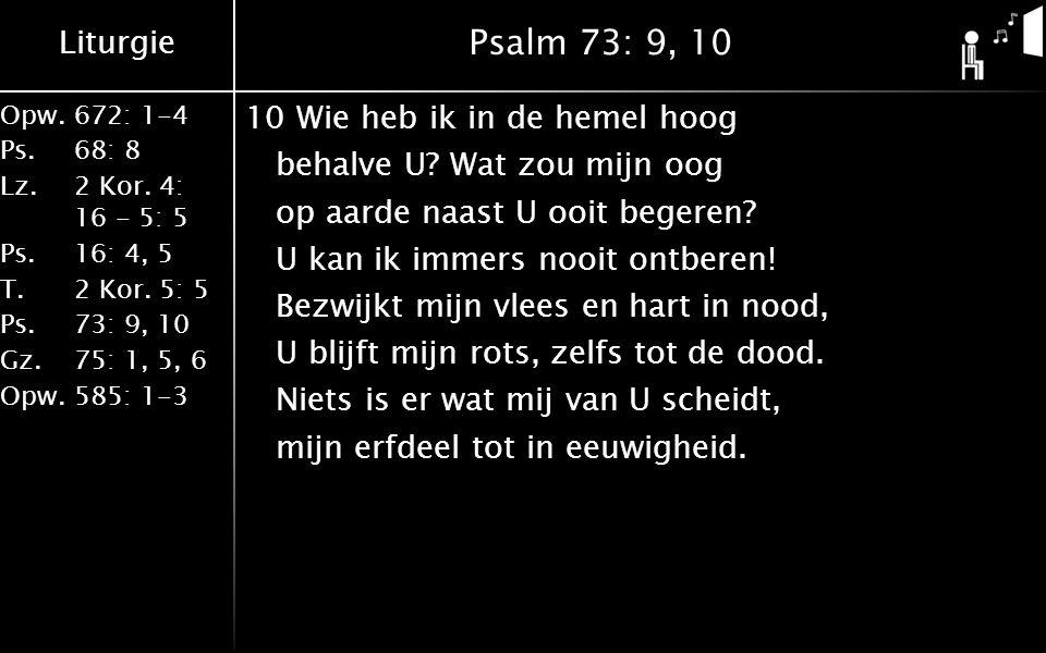 Liturgie Opw.672: 1-4 Ps. 68: 8 Lz. 2 Kor. 4: 16 - 5: 5 Ps. 16: 4, 5 T. 2 Kor. 5: 5 Ps. 73: 9, 10 Gz. 75: 1, 5, 6 Opw. 585: 1-3 Psalm 73: 9, 10 10Wie