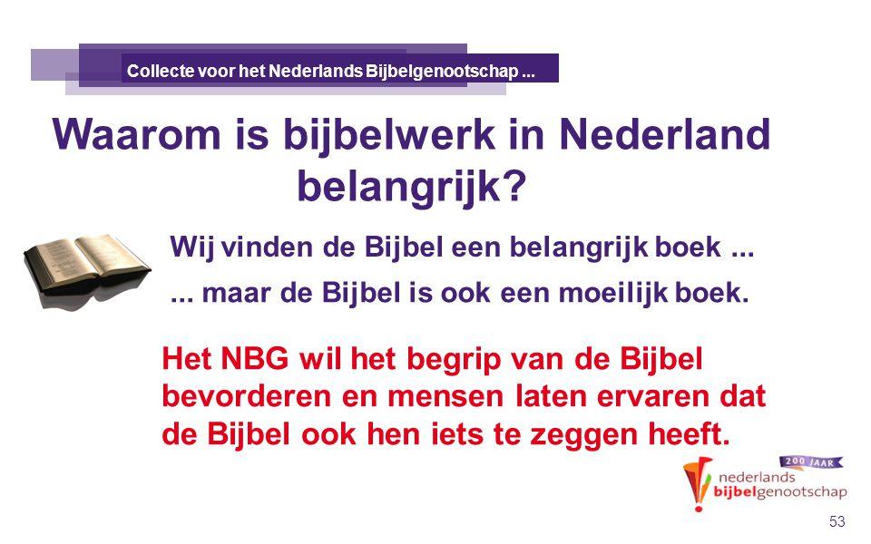 Waarom is bijbelwerk in Nederland belangrijk? DE TALE KANAÄNS 53 Collecte voor het Nederlands Bijbelgenootschap... Wij vinden de Bijbel een belangrijk