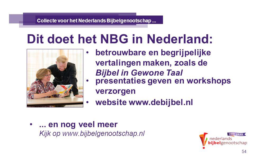 Dit doet het NBG in Nederland: DE TALE KANAÄNS 54 Collecte voor het Nederlands Bijbelgenootschap... betrouwbare en begrijpelijke vertalingen maken, zo