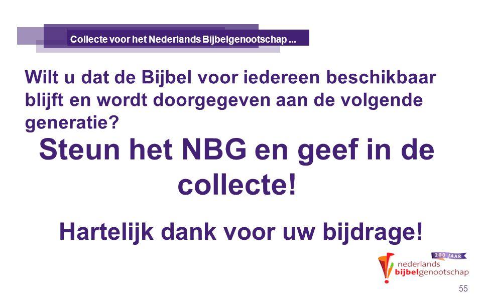 Wilt u dat de Bijbel voor iedereen beschikbaar blijft en wordt doorgegeven aan de volgende generatie? DE TALE KANAÄNS 55 Collecte voor het Nederlands