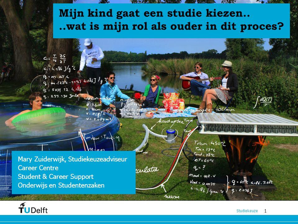 1 Studiekeuze 1 Mary Zuiderwijk, Studiekeuzeadviseur Career Centre Student & Career Support Onderwijs en Studentenzaken Mijn kind gaat een studie kiez