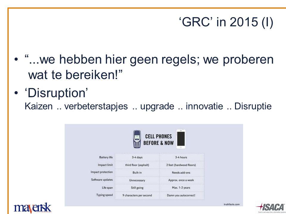 'GRC' in 2015 (I) ...we hebben hier geen regels; we proberen wat te bereiken! 'Disruption' Kaizen..