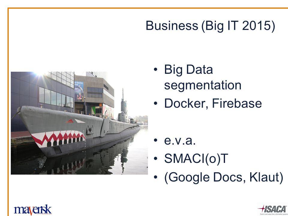 Business (Big IT 2015) Big Data segmentation Docker, Firebase e.v.a. SMACI(o)T (Google Docs, Klaut)