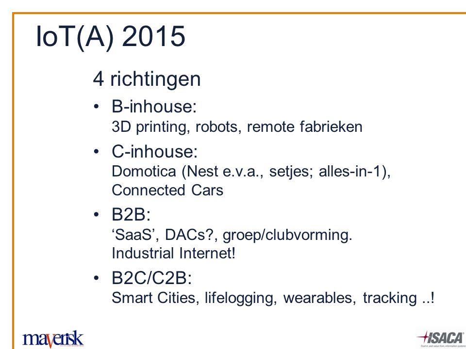 IoT(A) 2015 4 richtingen B-inhouse: 3D printing, robots, remote fabrieken C-inhouse: Domotica (Nest e.v.a., setjes; alles-in-1), Connected Cars B2B: '
