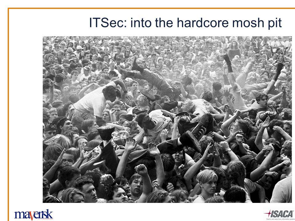 ITSec: into the hardcore mosh pit