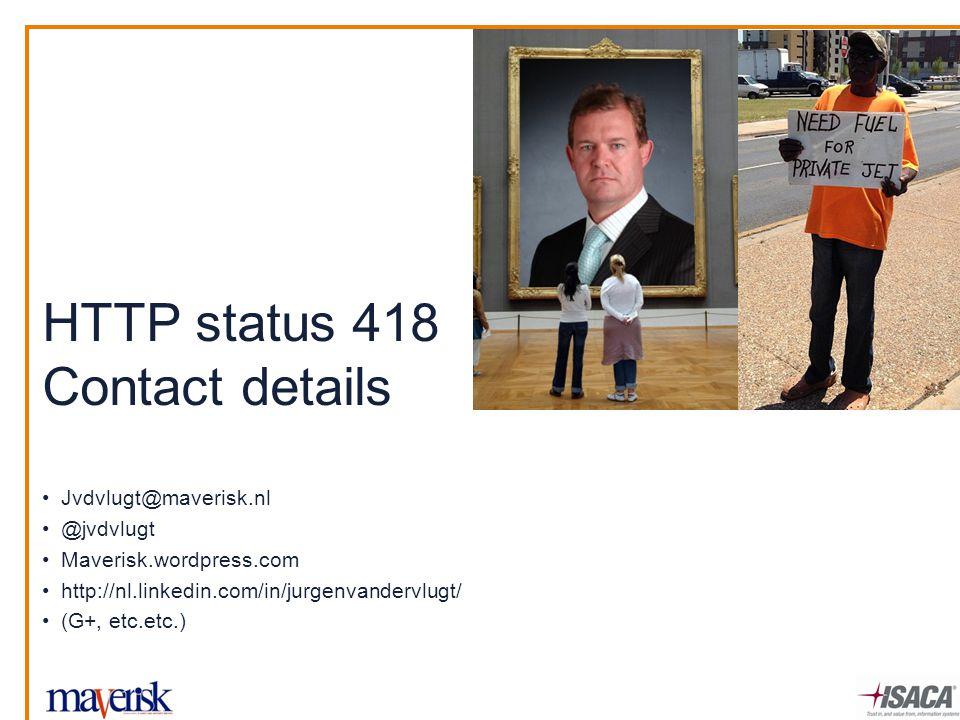 Jvdvlugt@maverisk.nl @jvdvlugt Maverisk.wordpress.com http://nl.linkedin.com/in/jurgenvandervlugt/ (G+, etc.etc.) HTTP status 418 Contact details