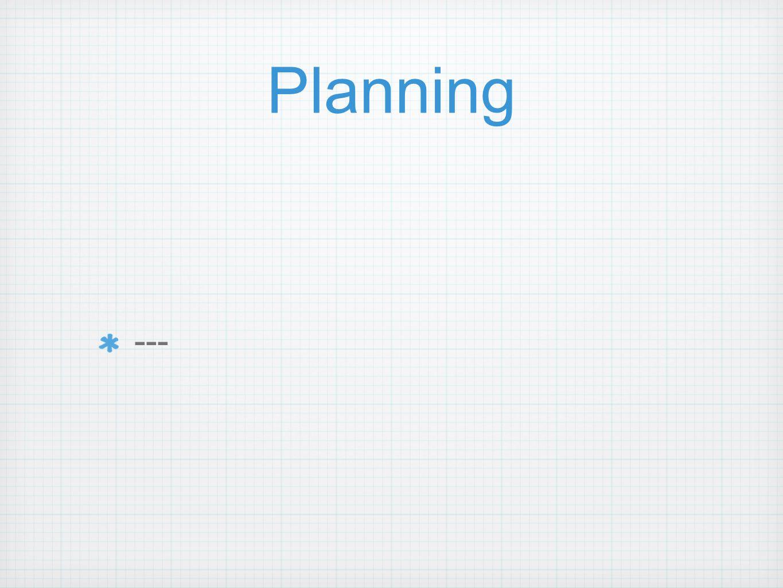 Planning ---