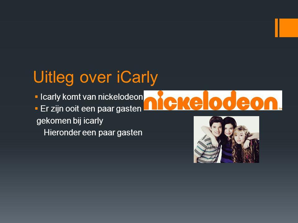 Uitleg over iCarly  Icarly komt van nickelodeon  Er zijn ooit een paar gasten gekomen bij icarly Hieronder een paar gasten