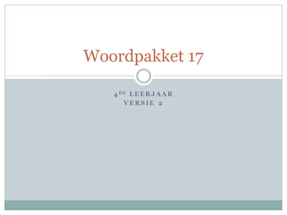 4 DE LEERJAAR VERSIE 2 Woordpakket 17